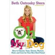 oh my dog,how to choose, train, groom, nurture, feed, and care for your new best friend - beth ostrosky stern - simon & schuster