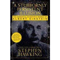 portada A Stubbornly Persistent Illusion : The Essential Scientific Works of Albert Einstein (libro en Inglés)