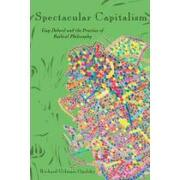spectacular capitalism,guy debord and the practice of radical philosophy - richard gilman opalsky - a k pr distribution