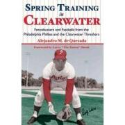spring training in clearwater,fencebusters and fastballs from the philadelphia philles and the clearwater threshers - alejandro m. de quesada - history pr