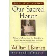 our sacred honor,words of advice from the founders in stories, letters, poems, and speeches - william j. (edt) bennett - simon & schuster