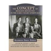 the concept of religion reflected in the early negro spirituals - algernon odell steele - iuniverse inc