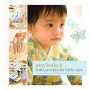 amy butler´s little stitches for little ones,20 keepsake sewing projects for baby and mom - amy butler - chronicle books llc
