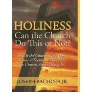 holiness, can the church do this or not?,and if the church can, how come it seems so many in the church arent doing it? - joseph thomas bachota - textstream