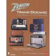 zenith trans-oceanic,the royalty of radios - john h. bryant - schiffer pub ltd