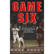 game six,cincinnati, boston, and the 1975 world series: the triumph of america´s pastime - mark frost - hyperion books