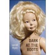 dark at the roots,a memoir - sarah thyre - pgw