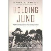 holding juno,canada´s heroic defence of the d-day beaches, june 7-12, 1944 - mark zuehlke - pgw