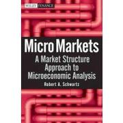 micro markets,a market structure approach to microeconomic analysis - robert a. schwartz - john wiley & sons inc