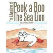 the adventures of peek a boo the sea lion - larry medina - textstream