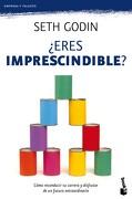 Eres Imprescindible?  Como Reconducir tu Carrera y Disfrutar de un Futuro Extraordinario - Seth Godin - Booket