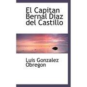 capitan bernal diasaz del castillo - luis gonzalez obregon - bibliobazaar