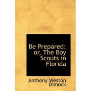 be prepared: or, the boy scouts in florida - anthony weston dimock - bibliobazaar