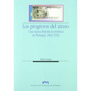portada los progresos del atraso : una nueva historia económica de portugal, 1842-1992