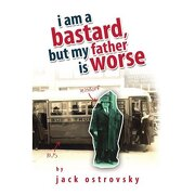 i am a bastard, but my father is worse - jack ostrovsky - xlibris corporation
