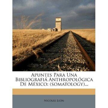 portada apuntes para una bibliografi anthropol gica de m xico: (somatology)...