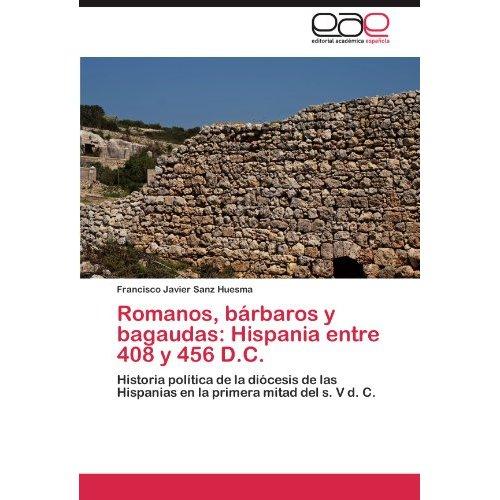 Romanos, b rbaros y bagaudas: hispania entre 408 y 456 d.c.; francisco javier sanz huesma