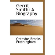gerrit smith: a biography - octavius brooks frothingham - bibliolife