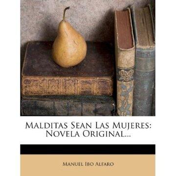 portada malditas sean las mujeres: novela original...