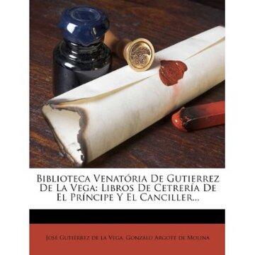 portada biblioteca venat ria de gutierrez de la vega: libros de cetrer a de el pr ncipe y el canciller...
