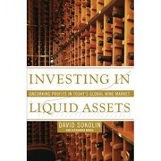 investing in liquid assets: uncorking profits in today ` s global wine market - david sokolin,alexandra bruce - simon & schuster