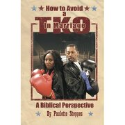 how to avoid a t. k. o. in marriage,a biblical perspective - paulette steppes - textstream