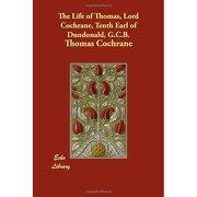 the life of thomas, lord cochrane, tenth earl of dundonald, g.c.b. - thomas cochrane - echo library