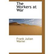 the workers at war - frank julian warne - bibliolife