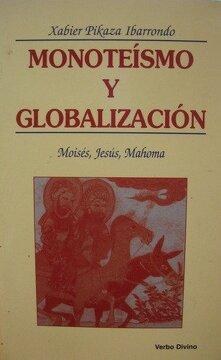 Libro Monoteísmo y globalización: Moisés, Jesús, Mahoma (Teología), Xabier  Pikaza Ibarrondo, ISBN 9788481695793. Comprar en Buscalibre