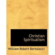 christian spiritualism (large print edition) - william robert bertolacci - bibliobazaar