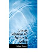 literary selections for practice in spelling - robert lomas - bibliobazaar