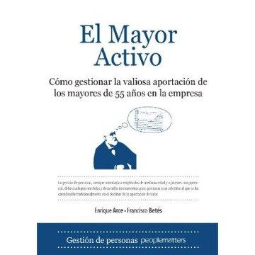 portada El Mayor Activo: Cómo gestionar la valiosa aportación de los mayores de 55 años en la empresa (Economia Y Empresa)