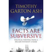 facts are subversive - timothy garton ash - atlantic books
