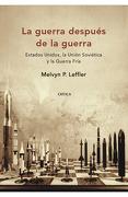 La guerra después de la guerra Estados unidos, la unión soviética y la - Melvyn P. Leffler - CRITICA