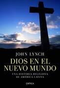 Dios en el Nuevo Mundo - John Lynch - Editorial Crítica
