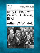 Mary Curtiss, vs. William H. Brown, et al - Windett, Arthur W. - Gale, Making of Modern Law