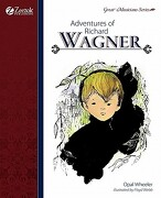 Adventures of Richard Wagner - Wheeler, Opal - Zeezok Publishing