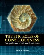 The Epic Roles of Consciousness: Emergent Patterns of Individual Consciousness - Geldart, Walter J. - Outskirts Press