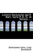 Lettere Dantesche Dal P. Bart. Sorio P. D. O. Di Verona ... - Sorio, Luigi Bennassuti Bartolomeo - BiblioLife