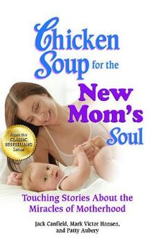 portada chicken soup for the new mom's soul: touching stories about the miracles of motherhood