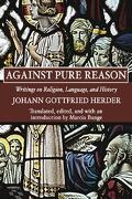 Against Pure Reason: Writings on Religion, Language, and History - Herder, Johann G. - Wipf & Stock Publishers
