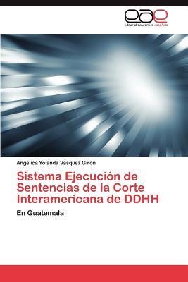 Sistema ejecuci n de sentencias de la corte interamericana de ddhh; sistema ejecuci n de sentencias de la corte interamericana de ddhh