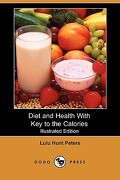Diet and Health with Key to the Calories (Illustrated Edition) (Dodo Press) - Peters, Lulu Hunt - Dodo Press