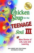 Chicken Soup for the Teenage Soul III: More Stories of Life, Love and Learning - Canfield, Jack - Backlist, LLC - A Unit of Chicken Soup of the