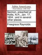Sermon, Preached at Hollis, N.H., Jan. 17, 1804: And in Several Other Places. - Raynolds, Freegrace - Gale, Sabin Americana