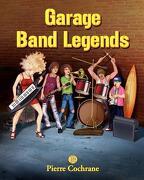 Garage Band Legends - Cochrane, Pierre - Createspace