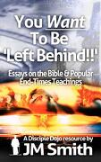 You Want to Be 'Left Behind' - Smith, Jm - Createspace