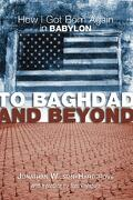 To Baghdad and Beyond: How I Got Born Again in Babylon - Wilson-Hartgrove, Jonathan - Cascade Books