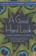 A Good Hard Look: A Novel of Flannery O ` Connor - Napolitano, Ann - Penguin Books