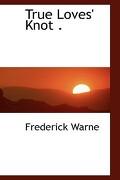 True Loves' Knot . - Warne, Frederick - BiblioLife